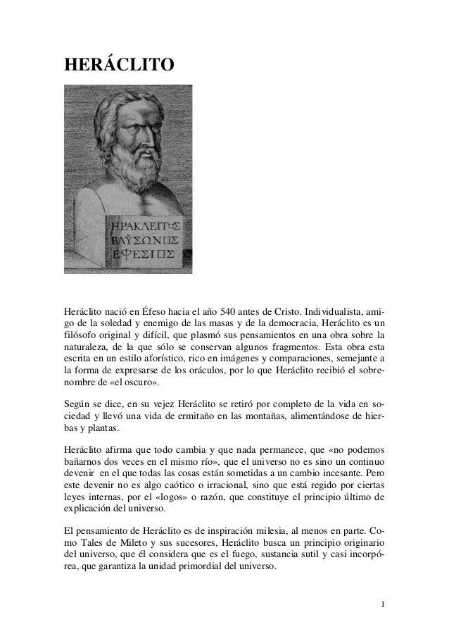 1  HERÁCLITO  Heráclito nació en Éfeso hacia el año 540 antes de Cristo. Individualista, ami- go de la soledad y enemigo d...