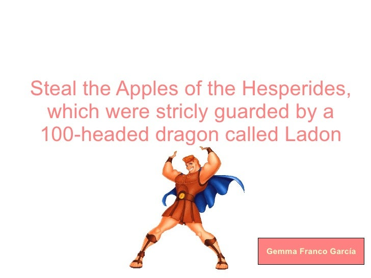 Steal the Apples of the Hesperides, which were stricly guarded by a 100-headed dragon called Ladon