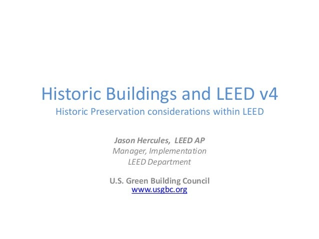 Historic Buildings and LEED v4 Historic Preservation considerations within LEED Jason Hercules, LEED AP Manager, Implement...