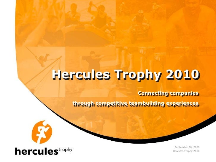 September 30, 2009<br />Hercules Trophy 2010<br />Connectingcompanies<br />throughcompetitive teambuilding experiences<br ...