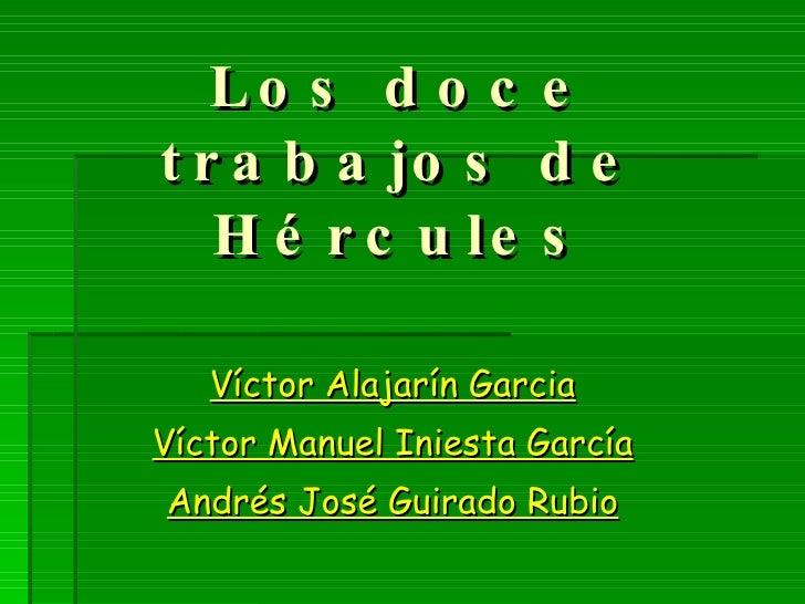Los doce trabajos de Hércules Víctor Alajarín Garcia Víctor Manuel Iniesta García Andrés José Guirado Rubio