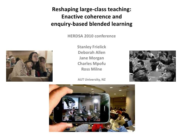 Reshaping large-class teaching:  Enactive coherence and  enquiry-based blended learning (#Herdsa2010)