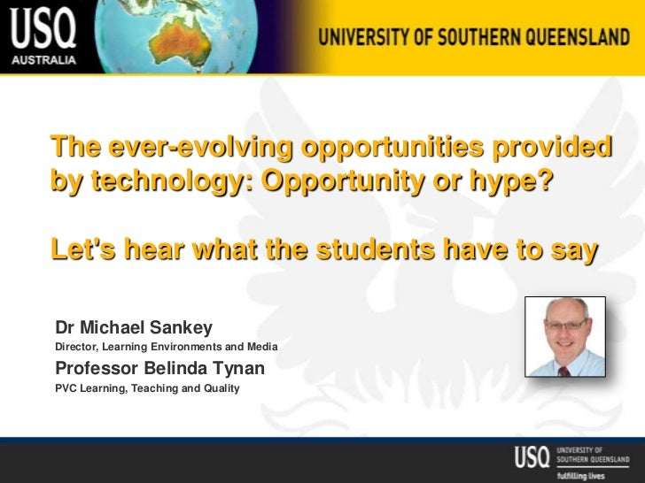 The ever-evolving opportunities providedby technology: Opportunity or hype?Lets hear what the students have to sayDr Micha...