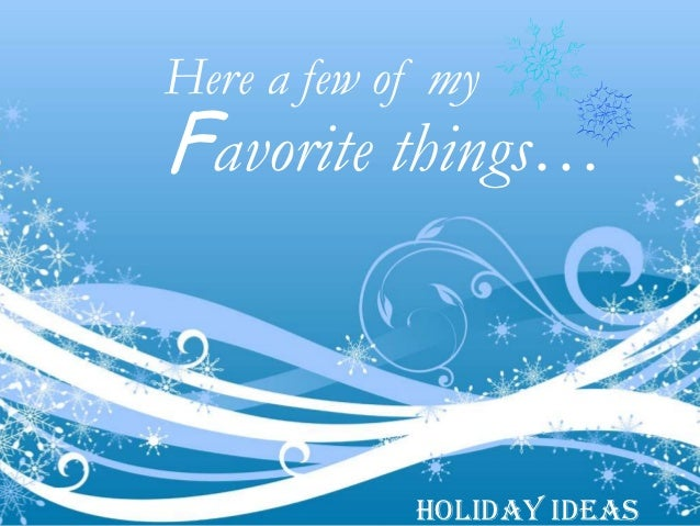 Here a few of myFavorite things…            Holiday Ideas