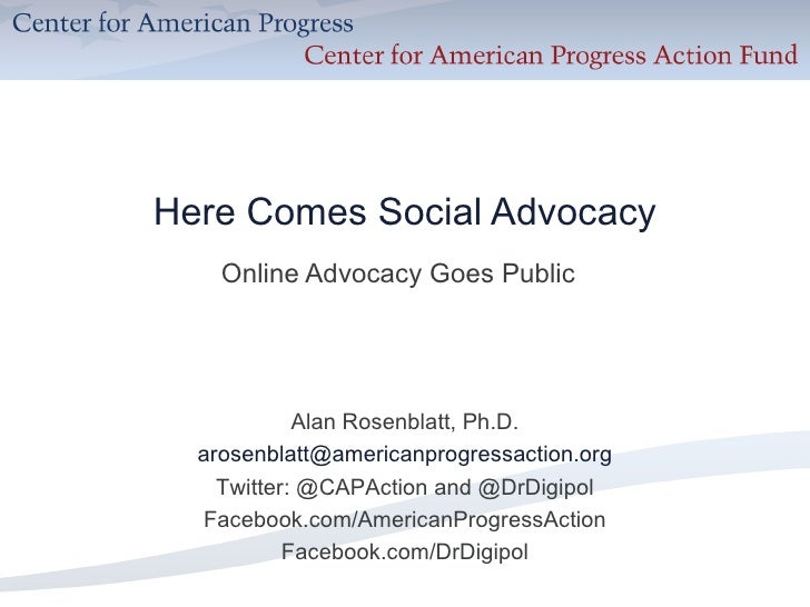 Here Comes Social Advocacy Online Advocacy Goes Public Alan Rosenblatt, Ph.D. [email_address] Twitter: @CAPAction and @DrD...