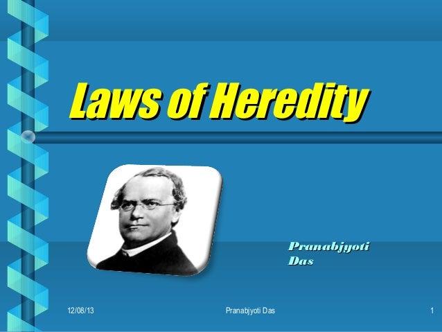 Laws of Heredity Pranabjyoti Das  12/08/13  Pranabjyoti Das  1