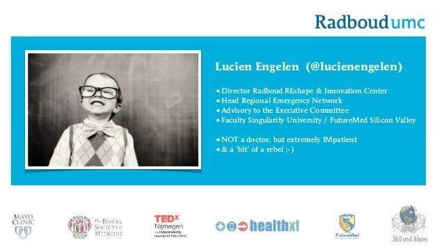Lucien Engelen (@lucienengelen) •Director Radboud REshape & Innovation Center •Head Regional Emergency Network •Advisory t...