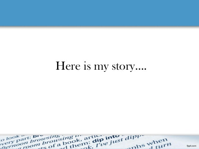 Here is my story..