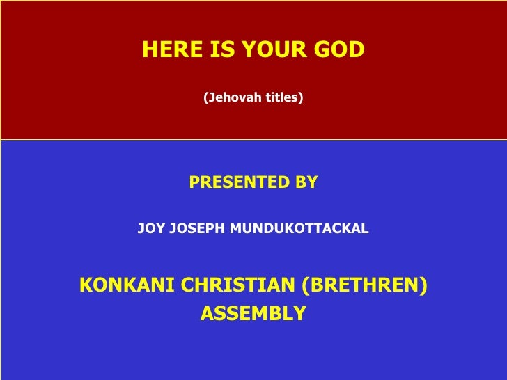 HERE IS YOUR GOD (Jehovah titles) PRESENTED BY JOY JOSEPH MUNDUKOTTACKAL KONKANI CHRISTIAN (BRETHREN) ASSEMBLY