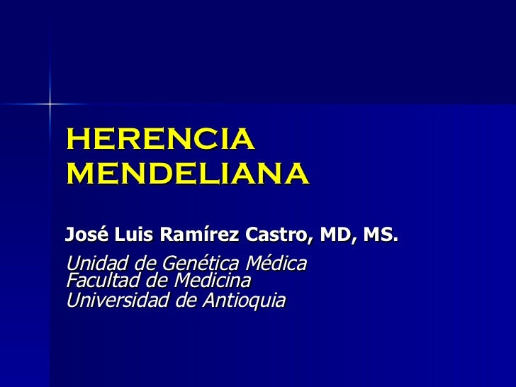HERENCIA MENDELIANA José Luis Ramírez Castro, MD, MS. Unidad de Genética Médica Facultad de Medicina Universidad de Antioq...