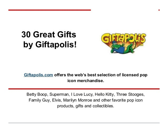 30 Great Giftsby Giftapolis!Giftapolis.com offers the web's best selection of licensed pop                      icon merch...