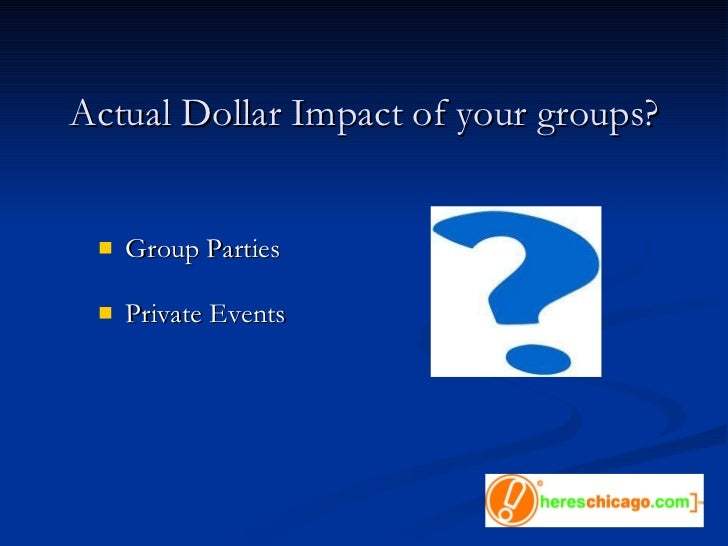 Actual Dollar Impact of your groups? <ul><li>Group Parties </li></ul><ul><li>Private Events </li></ul>