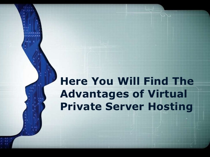 Here you will find the advantages of virtual private server hosting