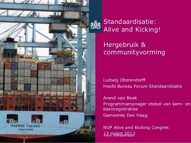 Standaardisatie:Alive and Kicking!Hergebruik &communityvormingLudwig OberendorffHoofd Bureau Forum StandaardisatieArend va...