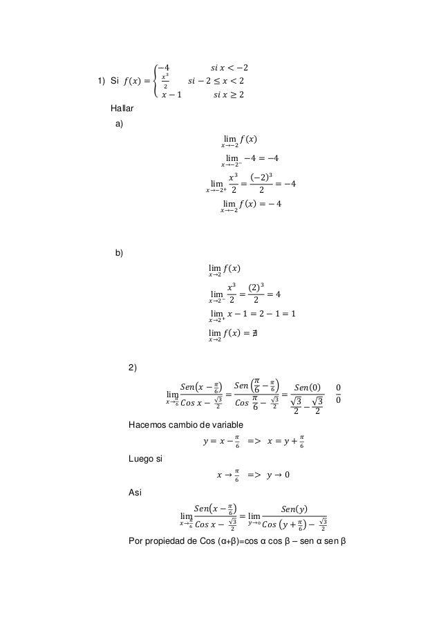 1) Si 𝑓(𝑥) = { −4 𝑠𝑖 𝑥 < −2 𝑥3 2 𝑠𝑖 − 2 ≤ 𝑥 < 2 𝑥 − 1 𝑠𝑖 𝑥 ≥ 2 Hallar a) lim 𝑥→−2 𝑓(𝑥) lim 𝑥→−2− −4 = −4 lim 𝑥→−2+ 𝑥3 2 = ...