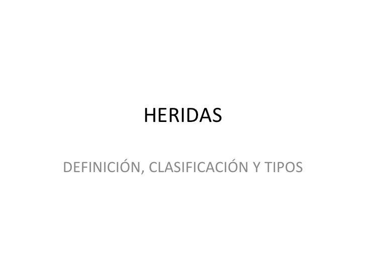 HERIDAS<br />DEFINICIÓN, CLASIFICACIÓN Y TIPOS<br />