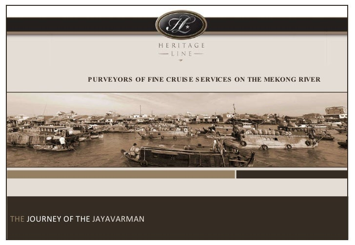 PURVEYORS OF FINE CRUISE SERVICES ON THE MEKONG RIVER THE  JOURNEY OF THE  JAYAVARMAN