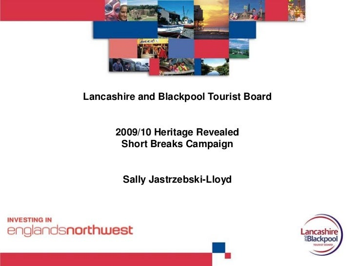 Lancashire and Blackpool Tourist Board<br />2009/10 Heritage Revealed <br />Short Breaks Campaign<br />Sally Jastrzebski-L...