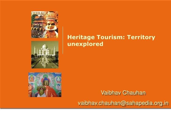 Heritage Tourism: Territoryunexplored           Vaibhav Chauhan   vaibhav.chauhan@sahapedia.org.in