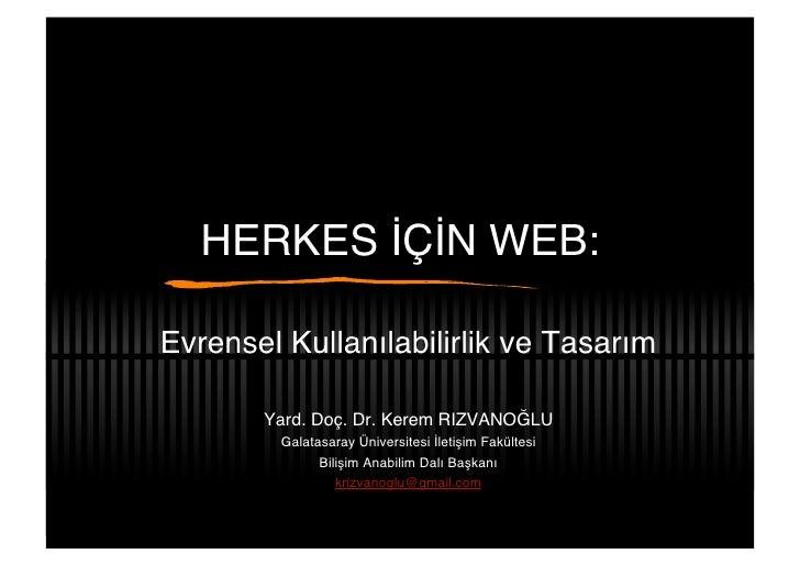 HERKES İÇİN WEB:  Evrensel Kullanılabilirlik ve Tasarım         Yard. Doç. Dr. Kerem RIZVANOĞLU          Galatasaray Ünive...