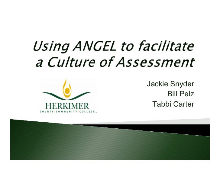HCCC Using ANGEL to facilitate a Culture of Assessment- Jacqueline Snyder, Tabitha Carter, and  Bill Pelz- SLN SOLsummit