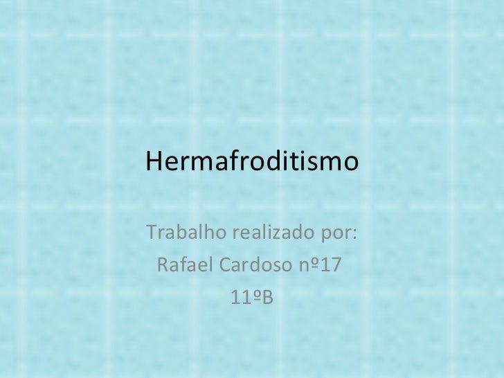 Hermafroditismo Trabalho realizado por: Rafael Cardoso nº17  11ºB