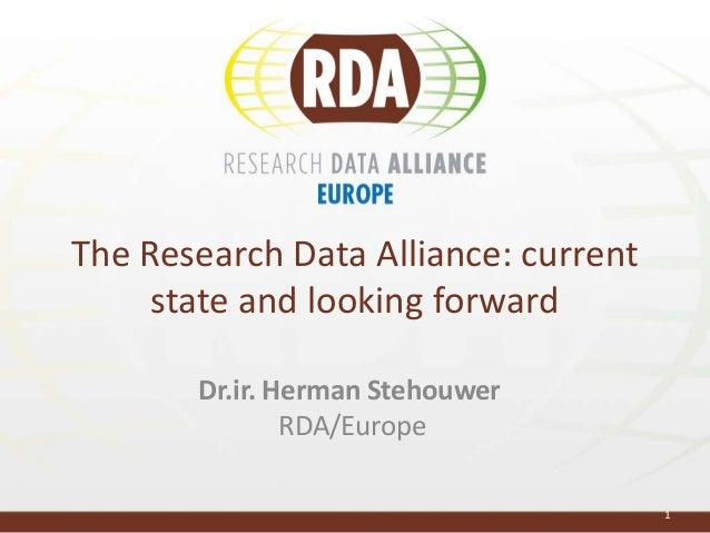 The Research Data Alliance: current state and looking forward Dr.ir. Herman Stehouwer RDA/Europe 1