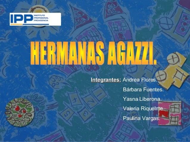 Integrantes:Integrantes: Andrea Flores. Bárbara Fuentes. Yasna Liberona. Valeria Riquelme. Paulina Vargas.