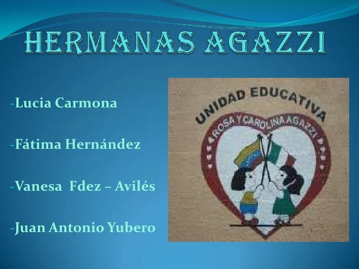 HERMANAS AGAZZI<br /><ul><li>Lucia Carmona
