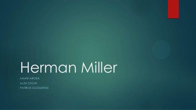Herman MillerAMAR ARORA ALEX CHOW PATRICK GODLEWSKI