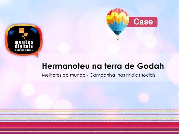 CASE Hermanoteu na terra de Godah Melhores do mundo - Campanha  nas mídias sociais