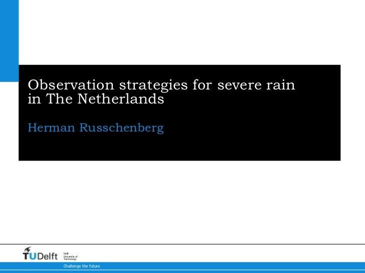 Observation strategies for severe rainin The NetherlandsHerman Russchenberg     Delft     University of     Technology    ...