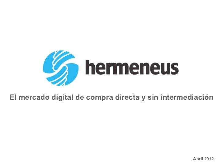 El mercado digital de compra directa y sin intermediación                                                   Abril 2012