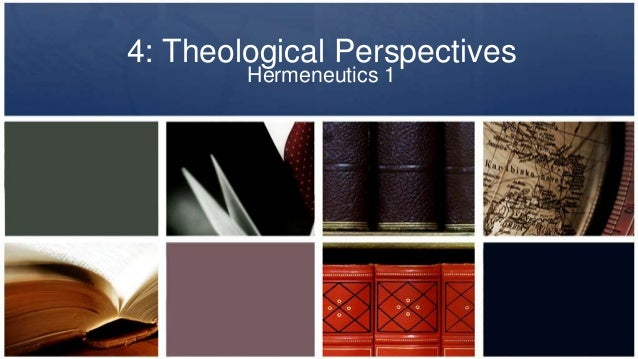 Hermeneutics lesson 4   theological perspectives