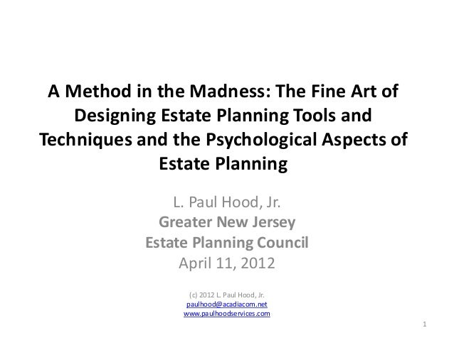 A Method in the Madness: The Fine Art of Designing Estate Planning Tools and Techniques and the Psychological Aspects of E...