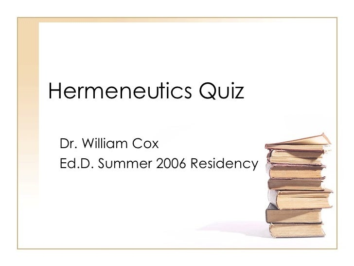 Hermeneutics Quiz Dr. William Cox Ed.D. Summer 2006 Residency