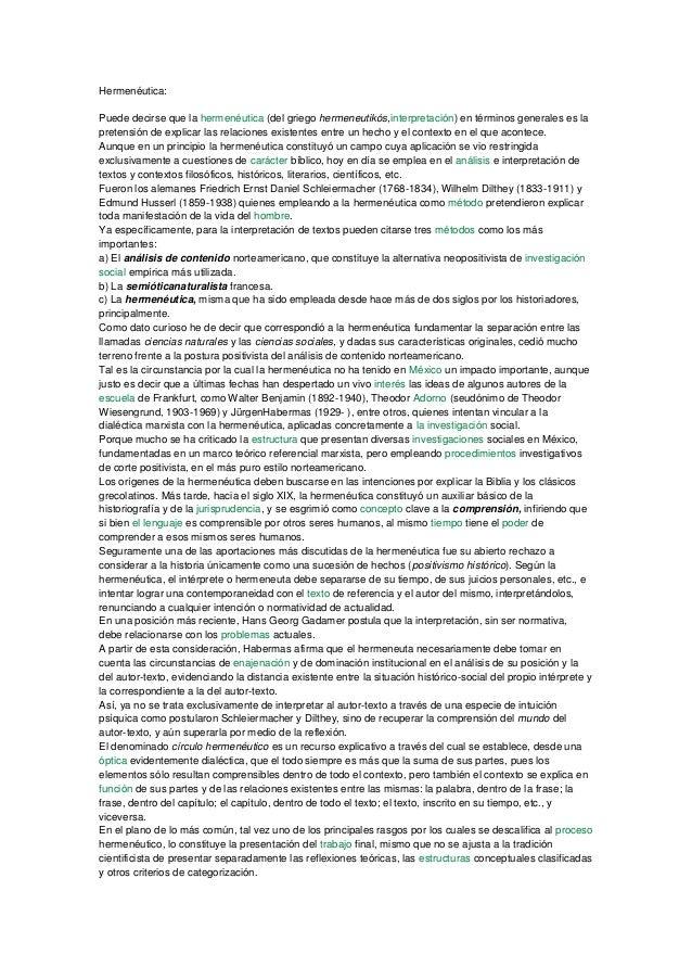Hermenéutica: Puede decirse que la hermenéutica (del griego hermeneutikós,interpretación) en términos generales es la pret...