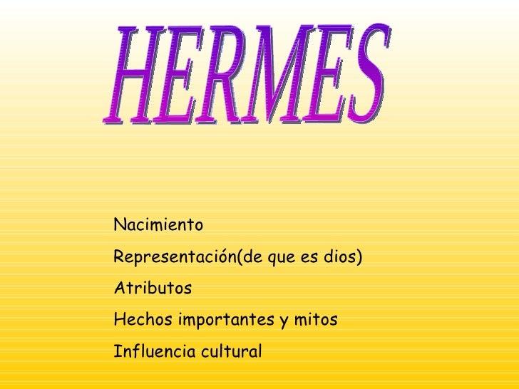 HERMES Nacimiento Representación(de que es dios) Atributos Hechos importantes y mitos Influencia cultural