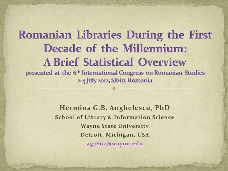 Hermina G.B. Anghelescu, PhDSchool of Library & Information Science        Wayne State University        Detroit, Michigan...