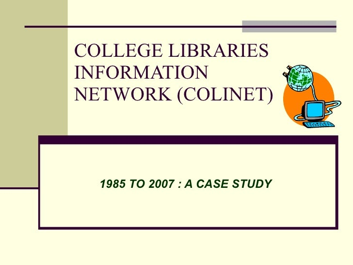 COLLEGE LIBRARIES INFORMATION NETWORK (COLINET)      1985 TO 2007 : A CASE STUDY