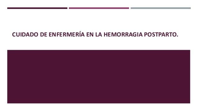 CUIDADO DE ENFERMERÍA EN LA HEMORRAGIA POSTPARTO.