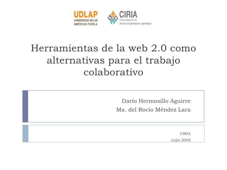 Herramientas de la web 2.0 como alternativas para el trabajo colaborativo<br />Darío Hermosillo Aguirre<br />Ma. del Rocío...