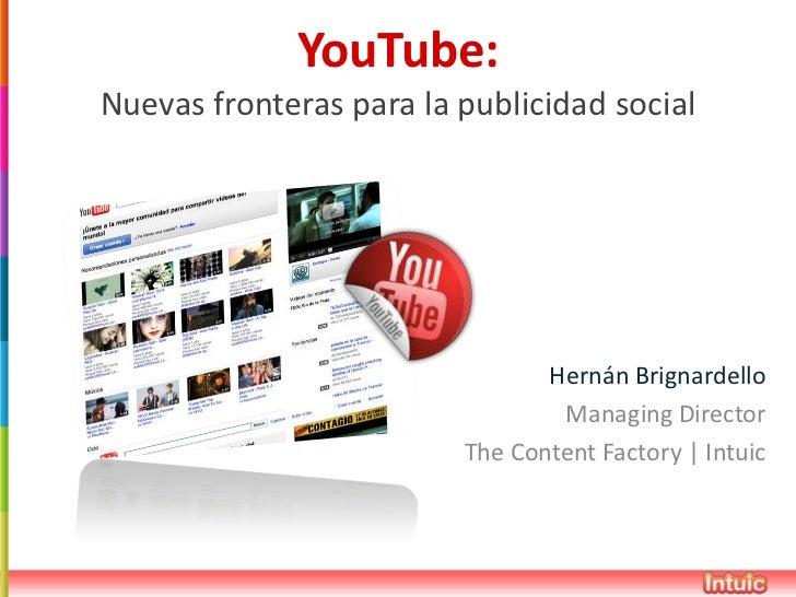 YouTube:Nuevas fronteras para la publicidad social                                Hernán Brignardello                     ...
