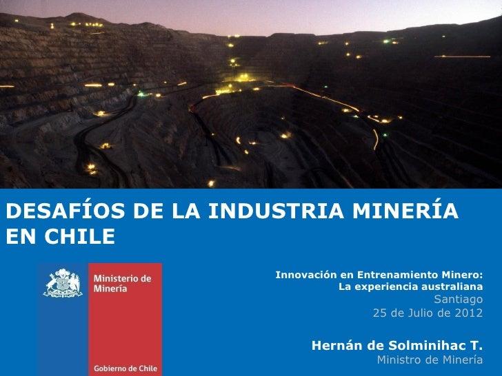 DESAFÍOS DE LA INDUSTRIA MINERÍAEN CHILE                   Innovación en Entrenamiento Minero:                            ...