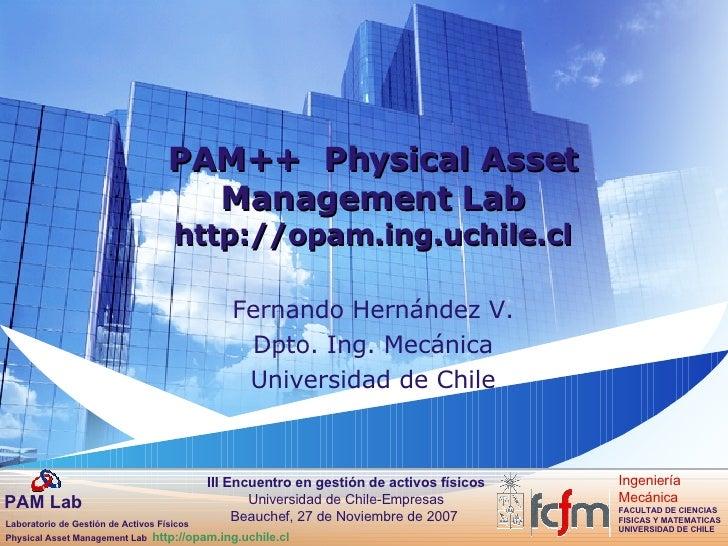 PAM++  Physical Asset Management Lab http://opam.ing.uchile.cl Fernando Hernández V. Dpto. Ing. Mecánica Universidad de Ch...