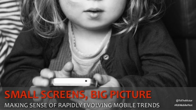 #RJIMobileFirst @ToTheVictor SMALL  SCREENS,  BIG  PICTURE     MAKING  SENSE  OF  RAPIDLY  EVOLVING  M...
