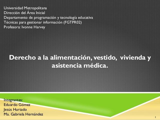 Derecho a la alimentación, vestido, vivienda y asistencia médica. Universidad Metropolitana Dirección del Área Inicial Dep...