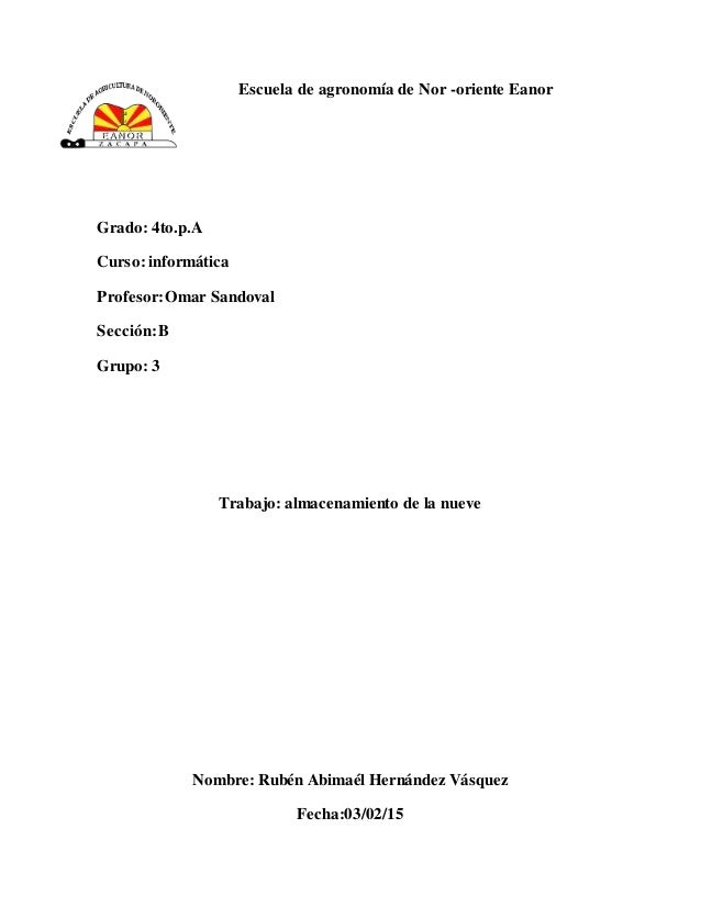 Escuela de agronomía de Nor -oriente Eanor Grado: 4to.p.A Curso: informática Profesor:Omar Sandoval Sección:B Grupo: 3 Tra...