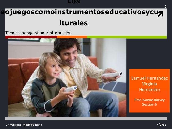 Los Videojuegoscomoinstrumentoseducativosyculturales<br />Técnicasparagestionarinformación<br />4/7/11<br />0<br />Samuel ...