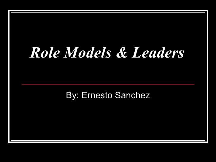 H:\Ernesto Sanchez\Role Models Ernesto Sanchez
